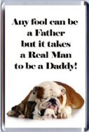 Any fool can be a Father but it takes a Real Man to be a Daddy Fathers' Day Fridge Magnet gift.